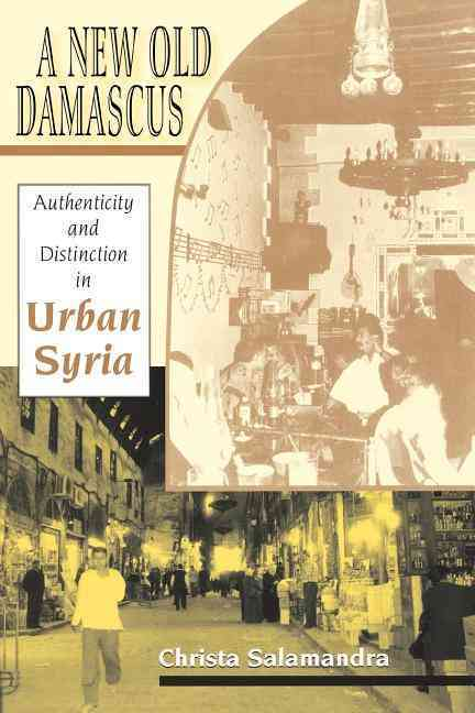 Indiana University Press A New Old Damascus: Authenticity and Distinction in Urban Syria by Salamandra, Christa [Paperback] at Sears.com