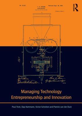 Managing Technology, Entrepreneurship and Innovation By Trott, Paul/ Hartmann, Dap/ Scholten, Victor/ Duin, Patrick Van Der